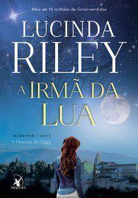 A IRMÃ DA LUA (AS SETE IRMÃS – LIVRO 5) - VOL. 5 - RILEY, LUCINDA