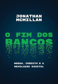 O FIM DOS BANCOS - MCMILLAN, JONATHAN