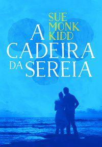 A CADEIRA DA SEREIA - KIDD, SUE MONK