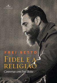 FIDEL E A RELIGIÃO - BETTO, FREI