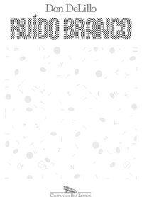 RUÍDO BRANCO - DELILLO, DON