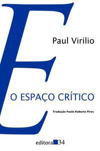 O ESPAÇO CRÍTICO - VIRILIO, PAUL