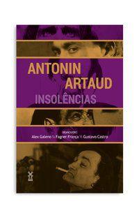 ANTONIN ARTAUD: INSOLÊNCIAS - GALENO, ALEX