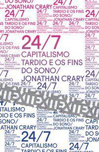24/7: CAPITALISMO TARDIO E OS FINS DO SONO - CRARY, JONATHAN