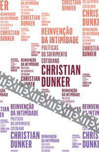 REINVENÇÃO DA INTIMIDADE - DUNKER, CHRISTIAN
