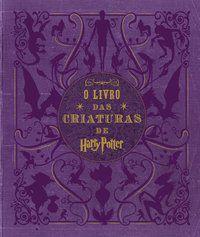 HARRY POTTER: O LIVRO DAS CRIATURAS - REVENSON, JODY