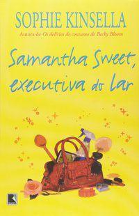 SAMANTHA SWEET, EXECUTIVA DO LAR - KINSELLA, SOPHIE