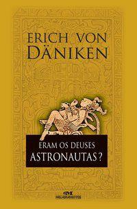ERAM OS DEUSES ASTRONAUTAS? - DÄNIKEN, ERICH VON