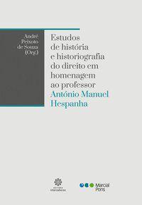 ESTUDOS DE HISTÓRIA E HISTORIOGRAFIA DO DIREITO EM HOMENAGEM AO PROFESSOR ANTÓNIO MANUEL HESPANHA - ANDRÉ PEIXOTO (ORG.)