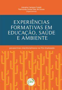 EXPERIÊNCIAS FORMATIVAS EM EDUCAÇÃO, SAÚDE E AMBIENTE: - CUSATI, IRACEMA CAMPOS