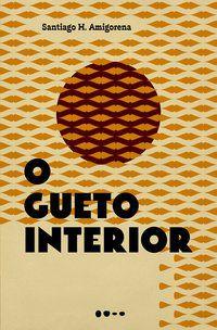 O GUETO INTERIOR - H. AMIGORENA, SANTIAGO