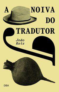 A NOIVA DO TRADUTOR - REIS, JOÃO