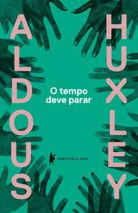 O TEMPO DEVE PARAR - HUXLEY, ALDOUS