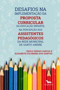DESAFIOS NA IMPLEMENTAÇÃO DA PROPOSTA CURRICULAR DA EDUCAÇÃO INFANTIL NA PERCEPÇÃO DOS ASSISTENTES P - GARCIA, PAULO SÉRGIO