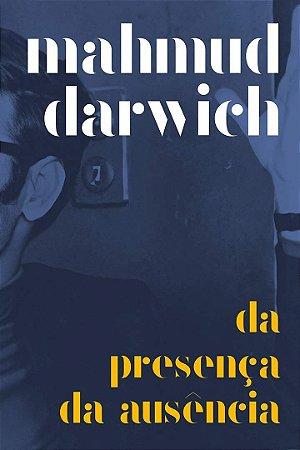DA PRESENCA DA AUSENCIA --LN-PT - DARWICH, MAHMUD