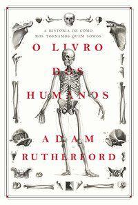 O LIVRO DOS HUMANOS - RUTHERFORD, ADAM