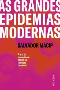 AS GRANDES EPIDEMIAS MODERNAS - MACIP, SALVADOR