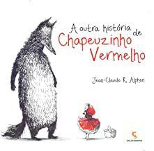 A OUTRA HISTÓRIA DE CHAPEUZINHO VERMELHO - ALPHEN, JEAN CLAUDE R.