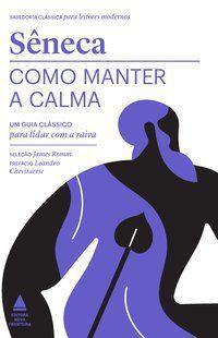 COMO MANTER A CALMA - SÊNECA