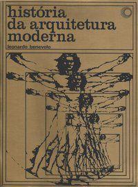 HISTÓRIA DA ARQUITETURA MODERNA - BENEVOLO, LEONARDO