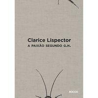A PAIXÃO SEGUNDO G.H. - LISPECTOR, CLARICE