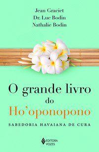 GRANDE LIVRO DO HO OPONOPONO - BODIN, DR. LUC