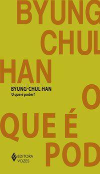 O QUE É PODER? - HAN, BYUNG-CHUL