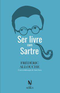 SER LIVRE COM SARTRE - ALLOUCHE, FRÉDERIC