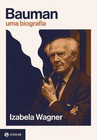 BAUMAN: UMA BIOGRAFIA - WAGNER, IZABELA