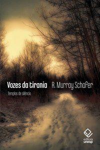VOZES DA TIRANIA: TEMPLOS DE SILÊNCIO - SCHAFER, R. MURRAY