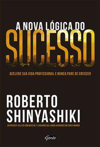 A NOVA LÓGICA DO SUCESSO - SHINYASHIKI, ROBERTO