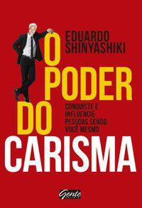 O PODER DO CARISMA - SHINYASHIKI, EDUARDO