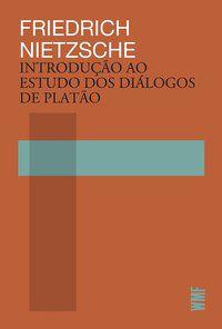 INTRODUÇÃO AO ESTUDO DOS DIÁLOGOS DE PLATÃO - NIETZSCHE, FRIEDRICH