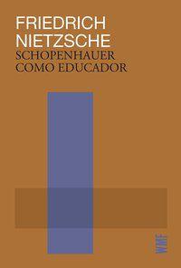 SCHOPENHAUER COMO EDUCADOR - NIETZSCHE, FRIEDRICH