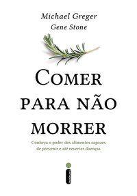 COMER PARA NÃO MORRER - GREGER, MICHAEL