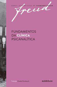 FREUD - FUNDAMENTOS DA CLÍNICA PSICANALÍTICA - FREUD, SIGMUND