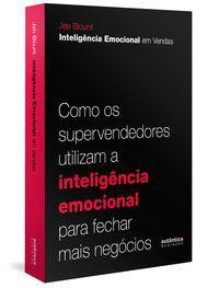 INTELIGÊNCIA EMOCIONAL EM VENDAS: COMO OS SUPERVENDEDORES UTILIZAM A INTELIGÊNCIA EMOCIONAL PARA FEC - BLOUNT, JEB