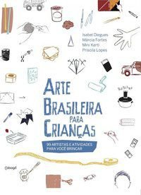 ARTE BRASILEIRA PARA CRIANÇAS - DIEGUES, ISABEL