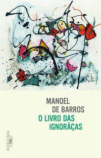 O LIVRO DAS IGNORÃÇAS - BARROS, MANOEL DE