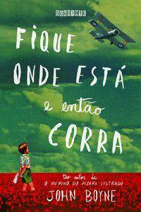FIQUE ONDE ESTÁ E ENTÃO CORRA - BOYNE, JOHN