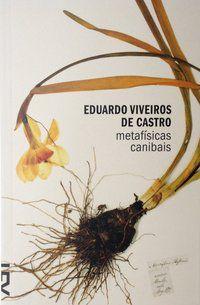 METAFÍSICAS CANIBAIS - CASTRO, EDUARDO VIVEIROS DE
