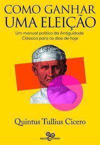 COMO GANHAR UMA ELEIÇÃO - CICERO, QUINTUS TULLIUS