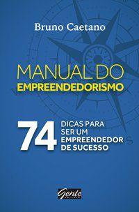 O MANUAL DO EMPREENDEDORISMO - CAETANO, BRUNO