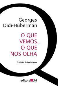 O QUE VEMOS, O QUE NOS OLHA - DIDI-HUBERMAN, GEORGES