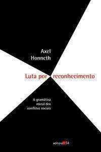 LUTA POR RECONHECIMENTO - HONNETH, AXEL
