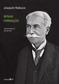 MINHA FORMAÇÃO - NABUCO, JOAQUIM