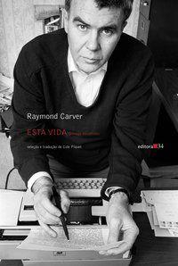 ESTA VIDA: POEMAS ESCOLHIDOS - CARVER, RAYMOND