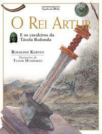 O REI ARTUR (NOVA EDIÇÃO) - KERVEN, ROSALIND