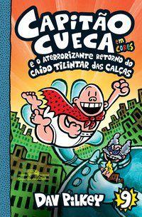 CAPITÃO CUECA E O ATERRORIZANTE RETORNO DO CAÍDO TILINTAR DAS CALÇAS - EM CORES! - VOL. 9 - PILKEY, DAV