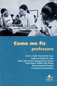 COMO ME FIZ PROFESSORA - FONSECA, SELVA GUIMARAES